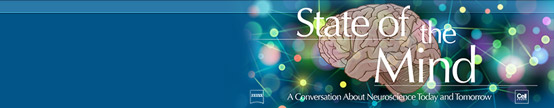 State of the Mind - A Conversation about Neuroscience Today and Tomorrow
